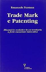 Trade mark e patenting. Dinamiche evolutive in un territorio a forte vocazione innovativa