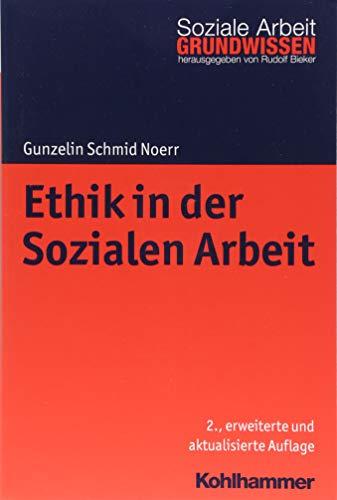 Ethik in der Sozialen Arbeit (Grundwissen Soziale Arbeit, Band 10)