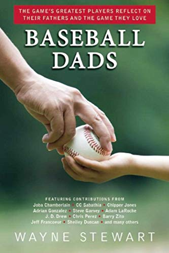 Baseball Dads: The Game's Greatest Players Reflect on Their Fathers and the Game They Love por Wayne Stewart