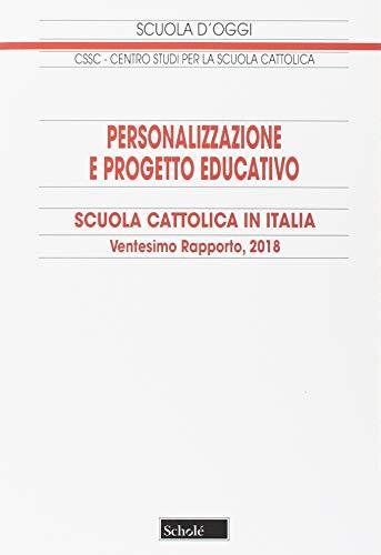 Personalizzazione e progetto educativo. 20° Rapporto sulla Scuola cattolica in Italia (Scuola d'oggi)