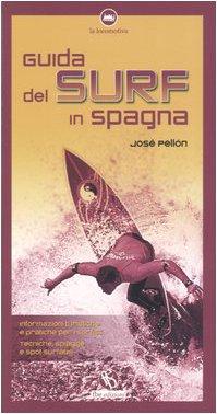 Guida del surf in Spagna. Tecniche, spiagge, informazioni turistiche e pratiche per surfisti (La locomotiva) por José Pellón