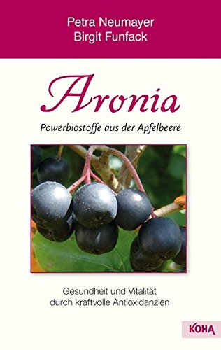 Aronia- Powerbiostoffe aus der Apfelbeere: Gesundheit und Vitalität durch kraftvolle Antioxidanzien