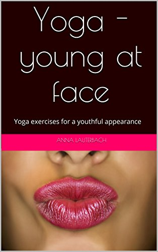 Yoga - young at face: Yoga exercises for a youthful ...