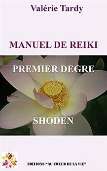MANUEL DE REIKI PREMIER DEGRE: Développement personnel et éveil spirituel avec le reiki traditionnel (Manuel de Reïki t. 1) par [TARDY, Valérie]