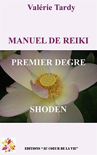MANUEL DE REIKI PREMIER DEGRE: Développement personnel et éveil spirituel avec le reiki traditionnel (Manuel de Reïki t. 1) par Valérie TARDY