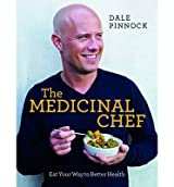 The Medicinal Chef Eat Your Way to Better Health by Pinnock, Dale ( AUTHOR ) Mar-14-2013 Hardback