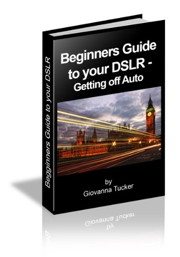 Beginners Guide to your DSLR - Getting off Auto (English Edition)