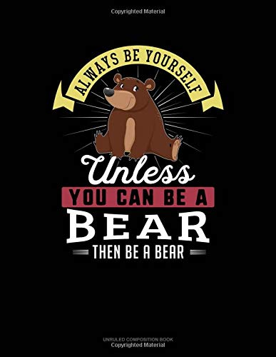 Always Be Yourself Unless You Can Be A Bear Then Be A Bear: Unruled Composition Book por Blue Cloud Novelty