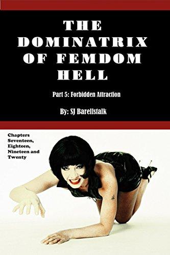 The Dominatrix of FemDom Hell: Part 5 - Forbidden Attraction (The Dominatrix of FemDom Hell - In Parts) (English Edition)