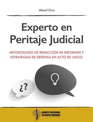 EXPERTO EN PERITAJE JUDICIAL: Metodología de redacción de informes y estrategias de defensa en acto de juicio