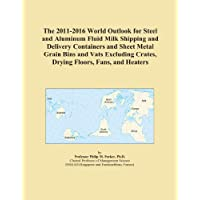The 2011-2016 World Outlook for Steel and Aluminum Fluid Milk Shipping and Delivery Containers and Sheet Metal Grain Bins and Vats Excluding Crates, Drying Floors, Fans, and Heaters