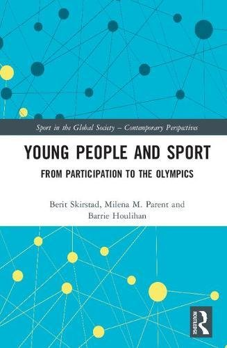 Young People and Sport: From Participation to the Olympics (Sport in the Global Society – Contemporary Perspectives)