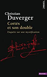 Cortés et son double : Enquête sur une mystification