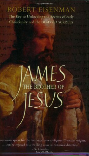 James, the Brother of Jesus: The Key to Unlocking the Secrets of Early Christianity and the Dead Sea Scrolls by Robert H. Eisenman (2002-03-16)