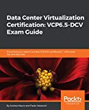 Data Center Virtualization Certification: VCP6.5-DCV Exam Guide: Everything you need to achieve 2V0-622 certification – with exam tips and exercises (English Edition)