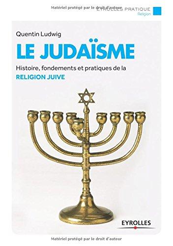 Le judaïsme : Histoire, fondements et pratiques de la religion juive par Quentin Ludwig