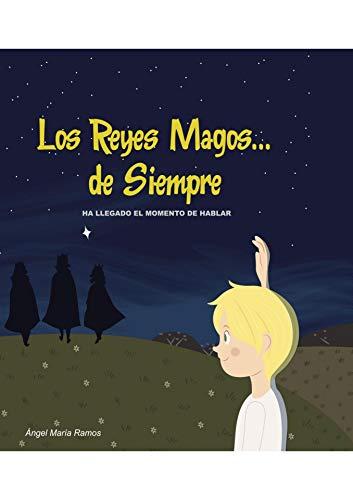 Los Reyes Magos... de Siempre: Ha llegado el momento de hablar por Ángel  María Ramos