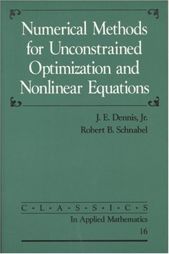 Numerical Methods for Unconstrained Optimization and Nonlinear Equations (Classics in Applied Mathematics) by J. E. Dennis (1987-01-01)