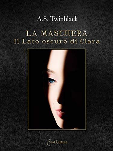 La maschera: Il lato oscuro di Clara di A.S. Twinblack