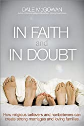 In Faith and In Doubt: How Religious Believers and Nonbelievers Can Create Strong Marriages and Loving Families