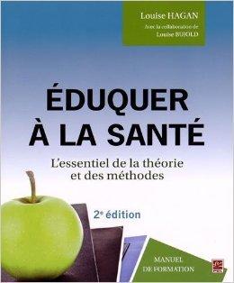 Eduquer  la sant : L'essentiel de la thorie et des mthodes de Louise Hagan,Louise Bujold ( 10 juin 2014 )