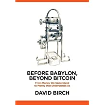 Before Babylon, Beyond Bitcoin: From Money That We Understand to Money That Understands Us (Perspectives)