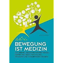 Bewegung ist Medizin: Mit LebeNeo Gesundheitsrisiken senken, Körper und Geist jung halten, Stimmung und Wohlbefinden steigern (LebeNeo-Gesundheitsbücher)