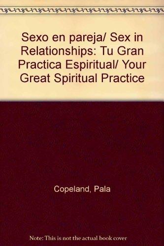 Descargar Libro Sexo en pareja/ Sex in Relationships: Tu Gran Practica Espiritual/ Your Great Spiritual Practice de Pala Copeland