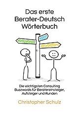 Das erste Berater - Deutsch Wörterbuch: Die wichtigsten Consulting Buzzwords für Beratereinsteiger, Aufsteiger und Kunden Taschenbuch