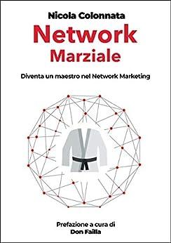 Descargar PDF Gratis Network Marziale: Diventa un maestro nel Network Marketing
