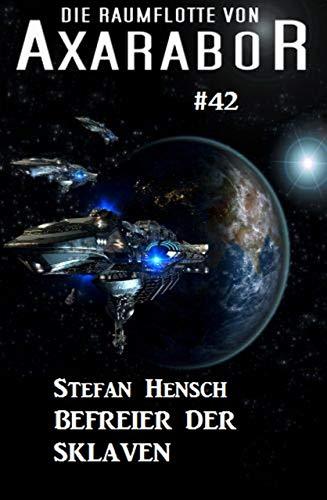Die Raumflotte von Axarabor #42: Befreier der Sklaven