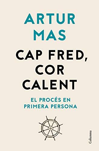 Cap fred, cor calent: El Procés en primera persona (Catalan ...