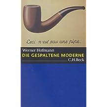 Die gespaltene Moderne: Aufsätze zur Kunst