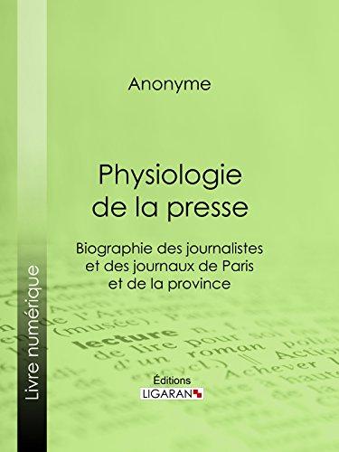 Physiologie de la Presse: Biographie des journalistes et des journaux de Paris et de la province (French Edition)