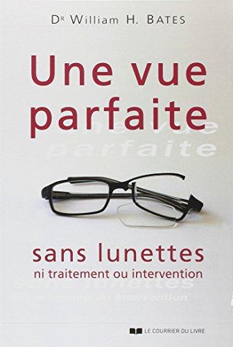 Une vue parfaite sans lunettes ni traitement ou intervention par William Bates