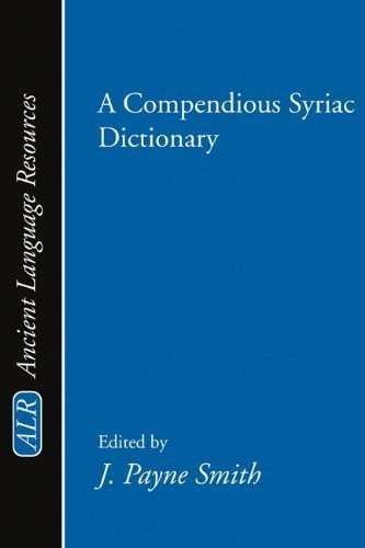 A Compendious Syriac Dictionary: (Ancient Language Resources) by J. Payne Smith (1999-02-23)