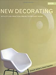New Decorating: With Stylish Practical Projects for Every Room: Written by Elizabeth Wilhide, 2003 Edition, Publisher: Conran Octopus Ltd [Paperback]