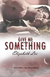 Lee, Elizabeth [ Give Me Something: Deluxe Edition ] [ GIVE ME SOMETHING: DELUXE EDITION ] Dec - 2013 { Paperback }