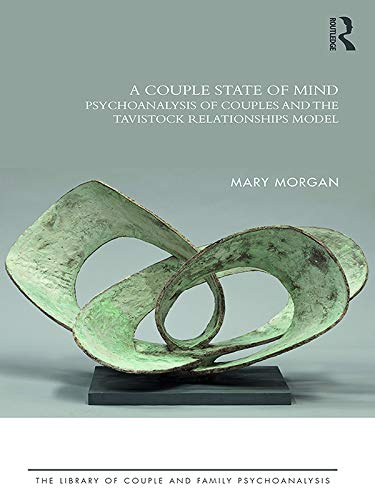 A Couple State of Mind: Psychoanalysis of Couples and the Tavistock Relationships Model (The Library of Couple and Family Psychoanalysis) (English Edition)