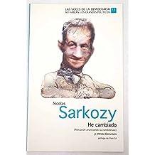 Nicolas Sarkozy: He cambiado (Alocución anunciando su candidatura) y otros discursos