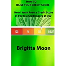 How to Raise Your Credit Score: How I Went From a Credit Score of 600 to a Credit Score of 760