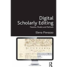 Digital Scholarly Editing: Theories, Models and Methods (Digital Research in the Arts and Humanities)
