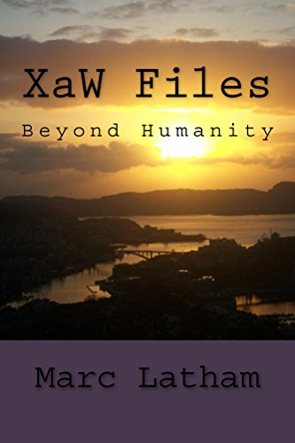XaW Files: Beyond Humanity (Fantasy Travel by Google Maps Book 3) by [Latham, Marc]