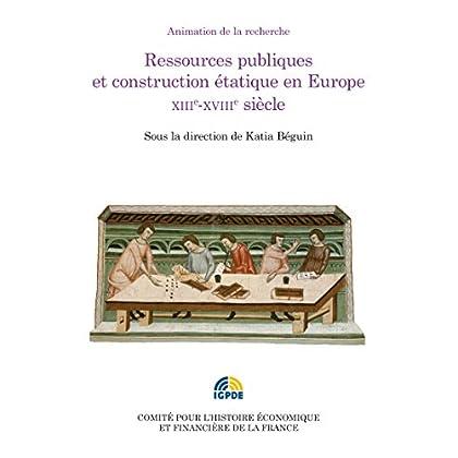 Ressources publiques et construction étatique en Europe. XIIIe-XVIIIesiècle: Colloque des 2 et 3 juillet 2012 (Histoire économique et financière - Ancien Régime)