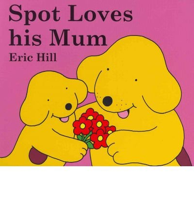 [ SPOT LOVES HIS MUM BY HILL, ERIC](AUTHOR)BOARD BOOK