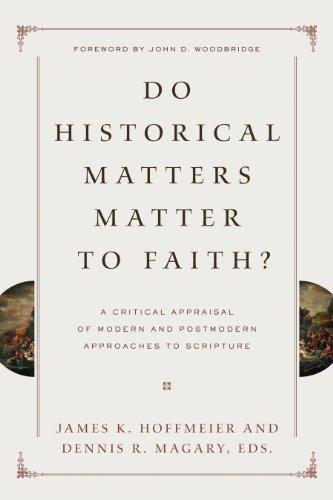 Do Historical Matters Matter To Faith A Critical Appraisal Of Modern And Postmodern Approaches To Scripture