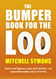 The Bumper Book For The Loo: Facts and figures, stats and stories - an unputdownable treat of trivia