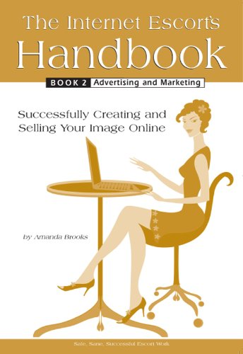 The Internet Escort's Handbook Book 2: Advertising and Marketing: Successfully Creating and Selling Your Image Online (English Edition)