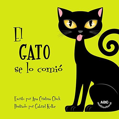 El gato se lo comió: La historia de un gato travieso con una sorpresa muy divertida al final por Ana Cristina Gluck