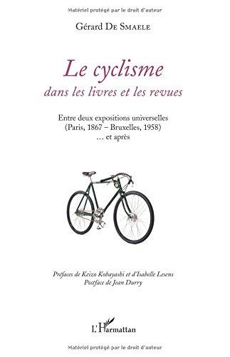 Le cyclisme dans les livres et les revues: Entre deux expositions universelles (Paris, 1867 - Bruxelles, 1958)... et après par Gérard De Smaele